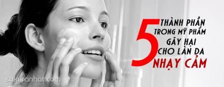 5 thành phần trong mỹ phẩm gây hại cho làn da nhạy cảm