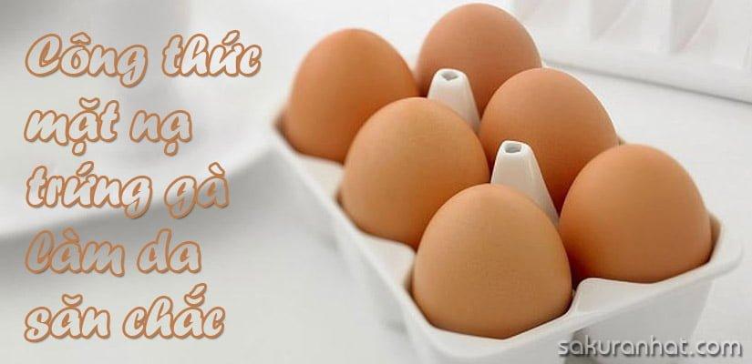 #2. Công thức mặt nạ trứng gà làm da săn chắc