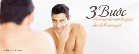 3 bước chăm sóc da mặt đơn giản dành cho nam giới